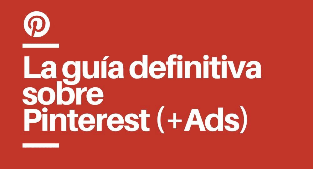Guía definitiva sobre Pinterest Ads en España