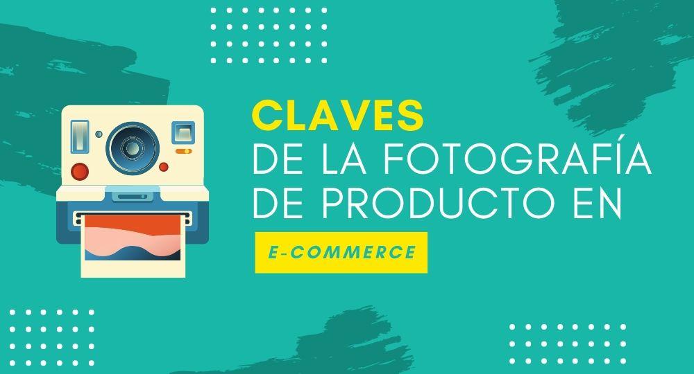 Claves de la fotografía de producto en e-commerce