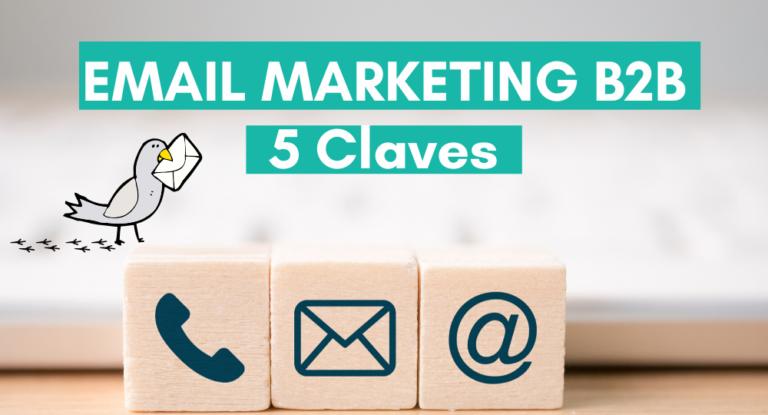 Email Marketing B2B: 5 claves para lograr más efectividad en tu negocio