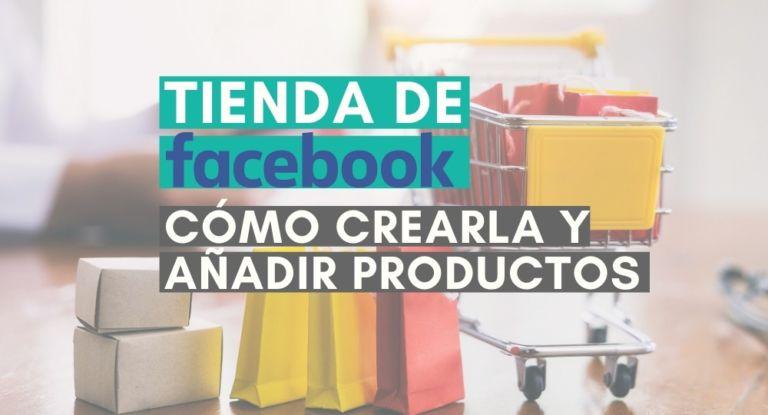 Cómo crear la Tienda de Facebook y cómo añadir productos